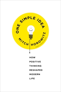 One Simple Idea: How Positive Thinking Reshaped Modern Life, (Crown, Jan 2014)